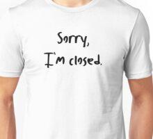 Sorry, I'm Closed Unisex T-Shirt