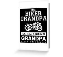 I'm a biker grandpa just like a normal grandpa exept muchcooler Greeting Card