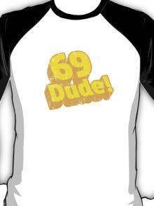 69 Dude! Retro Distressed  Vintage Design T-Shirt