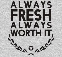 Always Fresh Always Worth It [Version 1] by FreshThreadShop