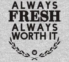 Always Fresh Always Worth It [Version 2] by FreshThreadShop