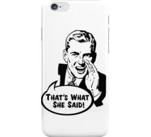 That's What She Said Funny Retro Vintage Men Design iPhone Case/Skin