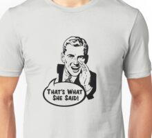 That's What She Said Funny Retro Vintage Men Design Unisex T-Shirt