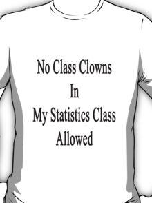 No Class Clowns In My Statistics Class Allowed  T-Shirt