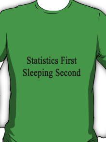 Statistics First Sleeping Second  T-Shirt