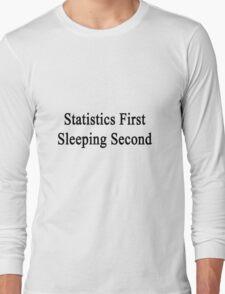 Statistics First Sleeping Second  Long Sleeve T-Shirt