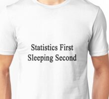 Statistics First Sleeping Second  Unisex T-Shirt