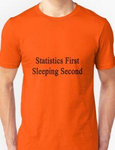 Statistics First Sleeping Second  Unisex T-Shirt