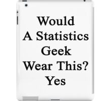 Would A Statistics Geek Wear This? Yes  iPad Case/Skin