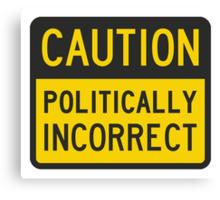 Caution Politically Incorrect Canvas Print