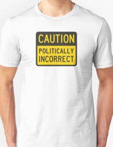Caution Politically Incorrect T-Shirt