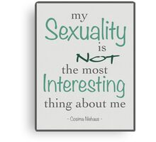 """""""My Sexuality is Not the Most Interesting Thing About Me"""" Orphan Black Quote Canvas Print"""