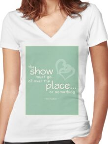 """The Show Must Go All Over the Place Or Something"" Finn Hudson Glee Quote Women's Fitted V-Neck T-Shirt"