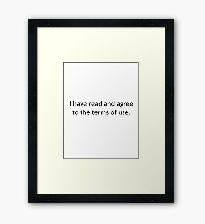I Have Read and Agree to the Terms of Use Framed Print