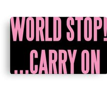 WORLD STOP! ...CARRY ON  Canvas Print
