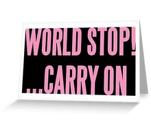 WORLD STOP! ...CARRY ON  Greeting Card
