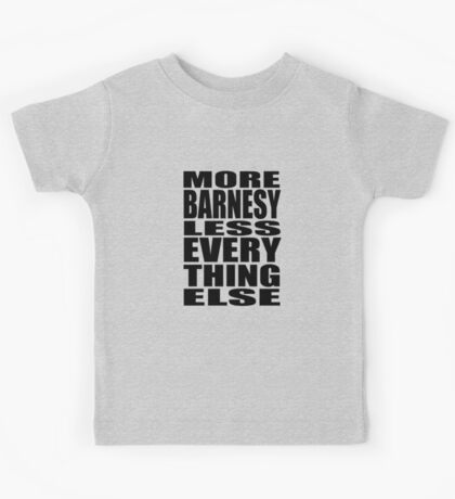 More Barnesy Less Everything Else - BLACK Kids Tee