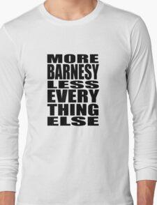 More Barnesy Less Everything Else - BLACK Long Sleeve T-Shirt