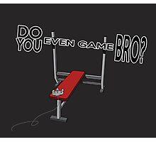 Do You Even Game Bro? Photographic Print