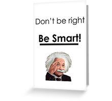 Don't be right, Be smart! Greeting Card