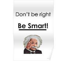 Don't be right, Be smart! Poster