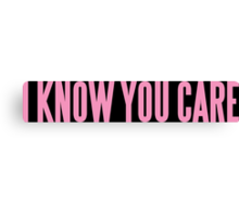 I KNOW YOU CARE  Canvas Print