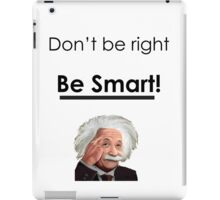 Don't be right, Be smart! iPad Case/Skin