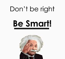 Don't be right, Be smart! Unisex T-Shirt