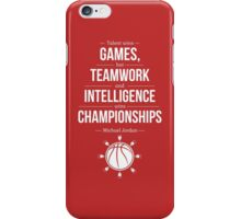 Talent wins games but teamwork and intelligence wins championships michael jordan inspirational quotes iPhone Case/Skin