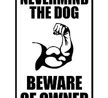 nevermind the dog beware of owner by teeshoppy