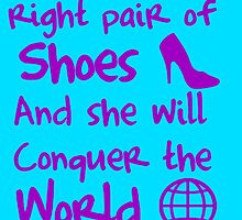 Give a girl the right pair of shoes and she will conquer the world by augustinet