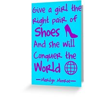 Give a girl the right pair of shoes and she will conquer the world Greeting Card