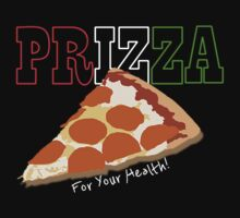 Prizza- For Your Health! (Dark) by Pixburgh