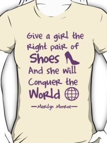 Give a girl the right pair of shoes and she will conquer the world T-Shirt