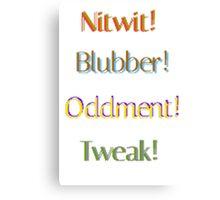 Nitwit! Blubber! Oddment! Tweak! Canvas Print