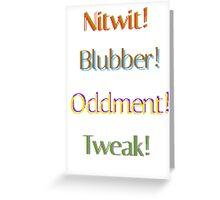 Nitwit! Blubber! Oddment! Tweak! Greeting Card
