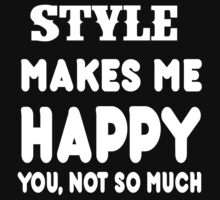 Style Makes Me Happy You, Not So Much by rbkrishna