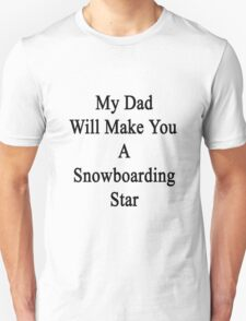 My Dad Will Make You A Snowboarding Star  T-Shirt