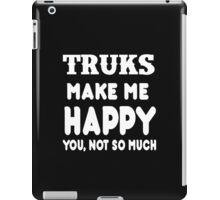 Trucks Make Me Happy You, Not So Much iPad Case/Skin