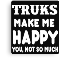 Trucks Make Me Happy You, Not So Much Canvas Print