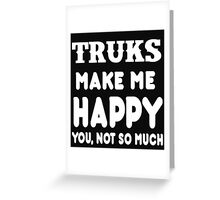 Trucks Make Me Happy You, Not So Much Greeting Card