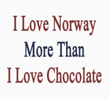 I Love Norway More Than I Love Chocolate  by supernova23