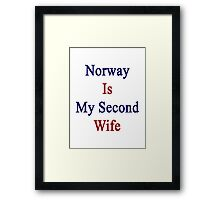 Norway Is My Second Wife  Framed Print
