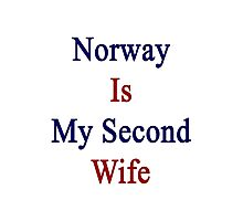 Norway Is My Second Wife  Photographic Print