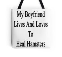 My Boyfriend Lives And Loves To Heal Hamsters  Tote Bag