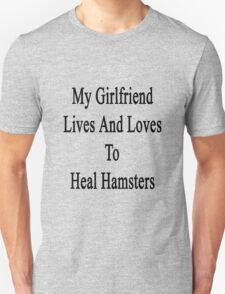 My Girlfriend Lives And Loves To Heal Hamsters  T-Shirt