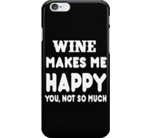 Wine Makes Me Happy You, Not So Much iPhone Case/Skin
