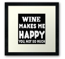Wine Makes Me Happy You, Not So Much Framed Print