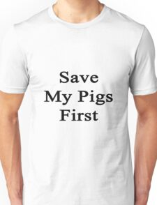 Save My Pigs First  Unisex T-Shirt