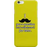 I mustache you a question, but I will shave it for later iPhone Case/Skin